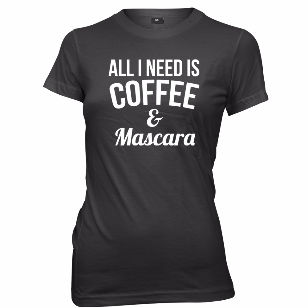 All I Need is Coffee and Mascara Womens T-Shirt