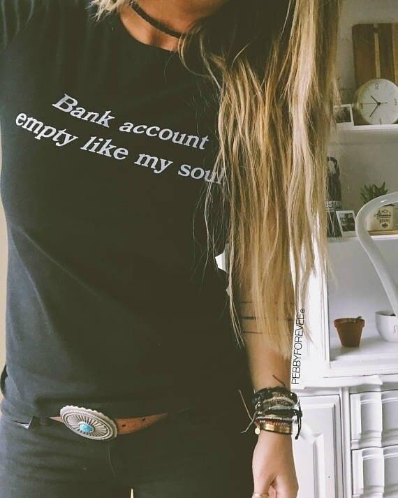PUDO-XSX Bank Account Empty Like My Soul Tumblr Shirt Summer Women Grunge Tee Girl Boss Tshirt Femme Plus Size T-shirt