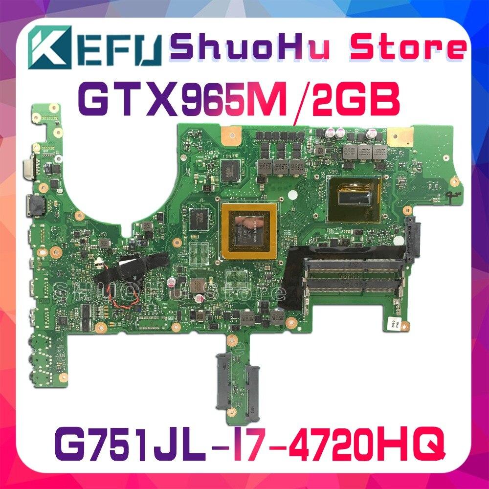 KEFU Pour ASUS G751JL G751J REV2.0 G751JY G751JT I7-4720HQ GTX965M mère d'ordinateur portable testé 100% travail carte mère d'origine