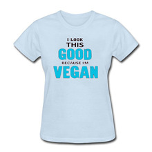 """I Look This Good Because I'm Vegan"" women's t-shirt / 6 Colors"