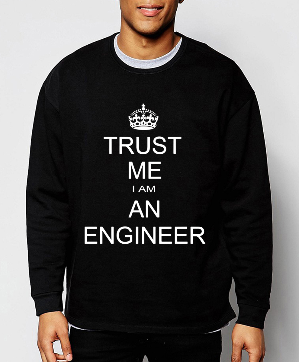 Trust Me I Am An 2019 new spring winter fashion Engineer sweatshirts for adult hoodies men hip hop tracksuit brand clothing