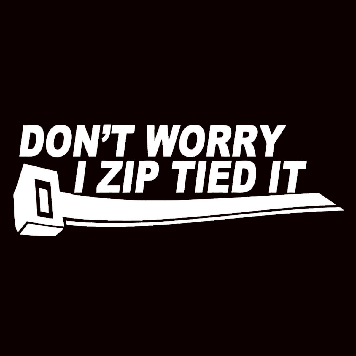 Funny Dont Worry I Zip Tied It Car Sticker Decal For Wrx JDM Illest Drift Stance