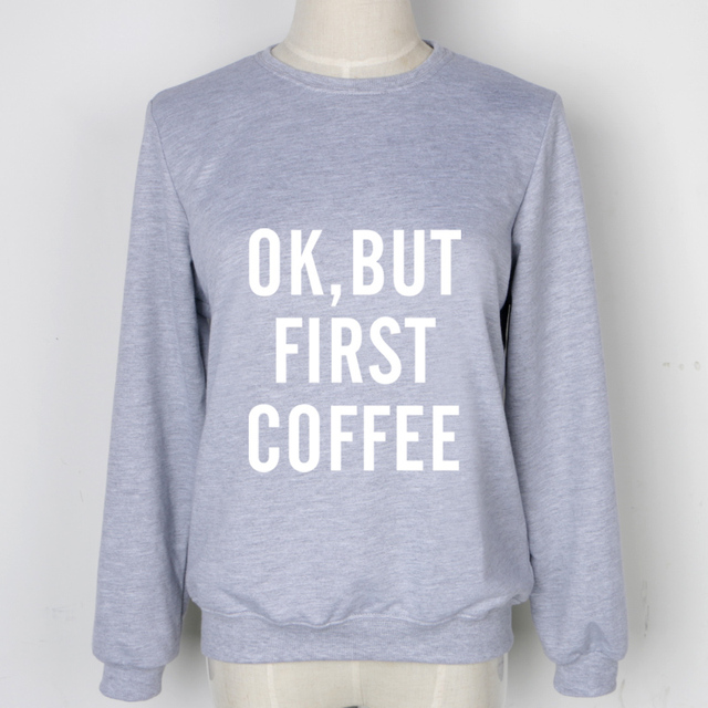 OK BUT FIRST COFFEE Letter Print Hoodies Tumblr Sweatshirts Aurumn Fashion Clothing Long Sleeve O-Neck Polerones Mujer Pullovers