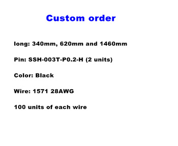 Custom order for ong: 340mm, 620mm and 1460mm  ,Pin: SSH-003T-P0.2-H (2 units)