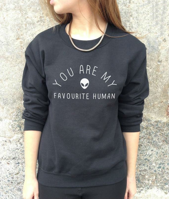 YOU ARE MY FAVOURITE HUMAN Alien Print Women Sweatshirt Jumper Casual Hoody For Lady Funny Hipster Street Black White TZ20-82