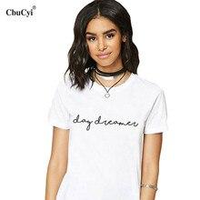 8ad9e23dd26d CbuCyi 2018 New Fashion T Shirt Graphic Printed Tee Shirt Women Sexy Slogan  Day Dreamer T
