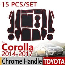 Для Toyota Corolla E160 противоскользящие резиновые Чашка Подушки Салонные подложки 15 шт. 2014 2015 2016 2017 автомобильные аксессуары для укладки стикеры
