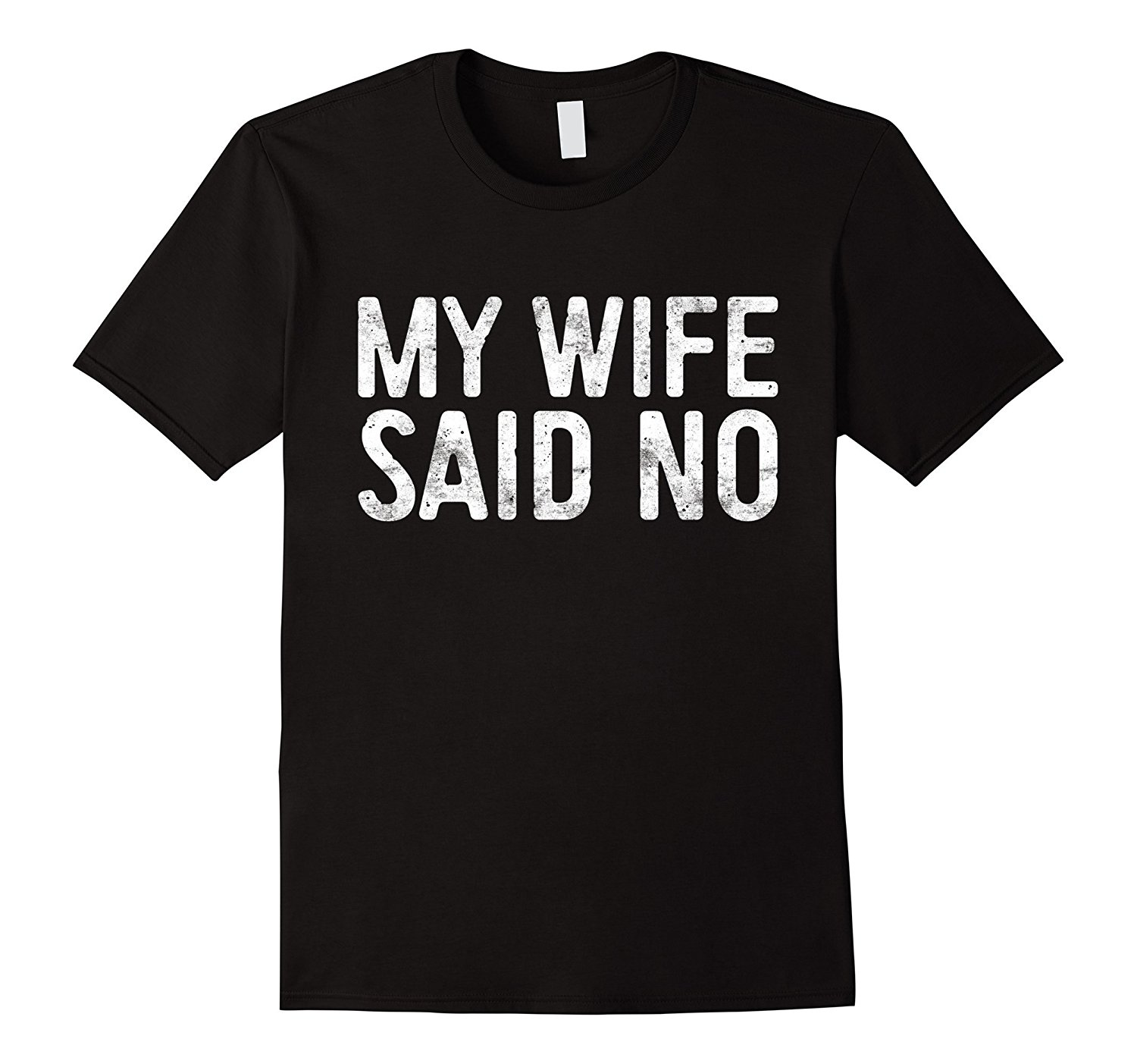Mens My Wife Said No T-Shirt Funny Husband Engagement Gift Round Neck Best Selling Male Natural Cotton T Shirt TOP TEE image