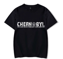 Chernobyl T-shirt - You Have Bigger Problems Than Radiation! Men Summer Short Sleeves T Shirt