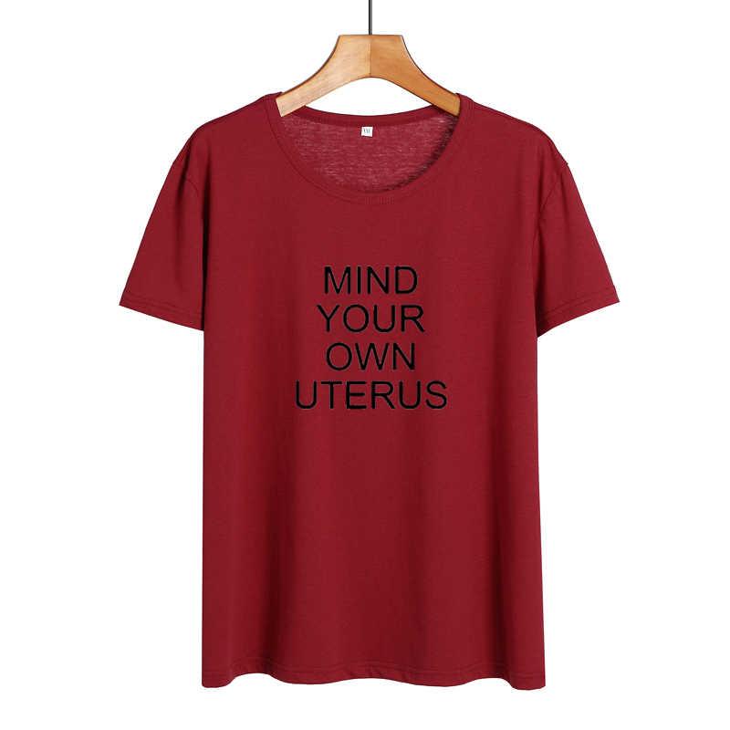 العقل الرحم الخاصة بك تي شيرت الإناث التمكين النسوية مضحك القمصان المرأة الصيف الملابس القطنية قصيرة الأكمام التي شيرت