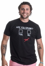 "Super funny ""ARE YOU DRUNK?"" t-shirt"