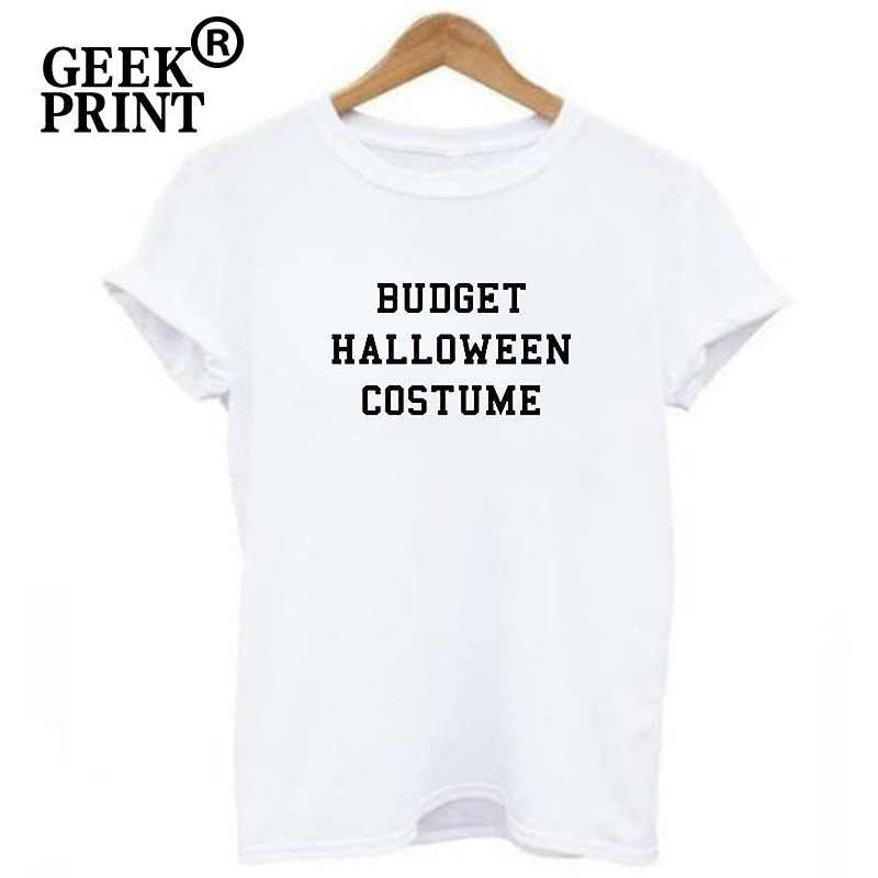 eb1934ff4b Lady Tops BUDGET HALLOWEEN COSTUME Print Tees Women Dress Up funny Cheap  unique Tshirts Girl Tumblr present T Shirt Dropshipping