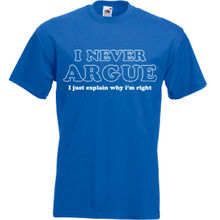 I Never Argue Mens T Shirt Superb gift for Dad/Grandad Fathers Day FREE POSTAGE Top Tee100% Cotton Humor Men Crewneck Tee Shirts