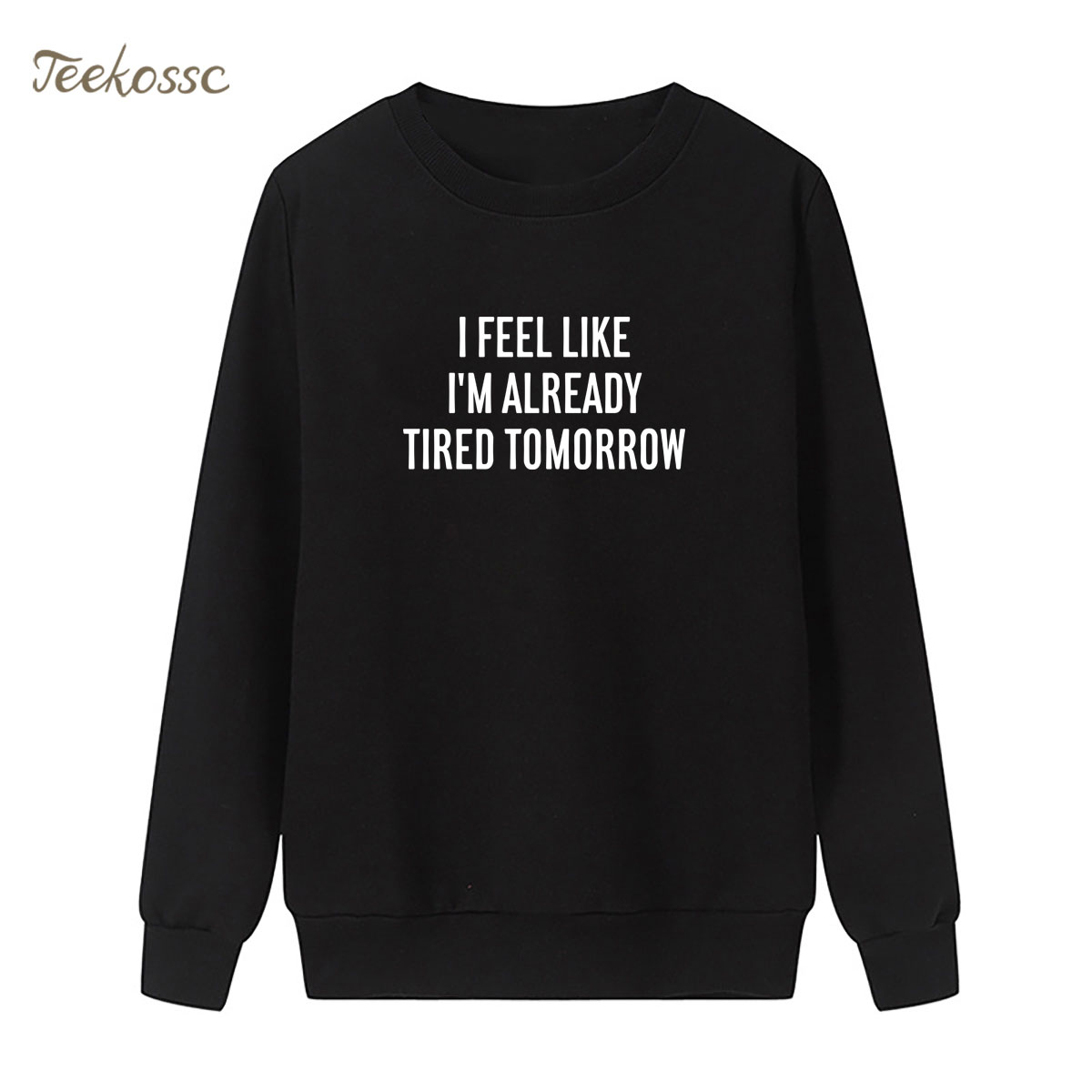 I feel like i'm already tired tomorrow Sweatshirt Letters Print Hoodie Winter Autumn Women Lasdies Fleece Black White Streetwear