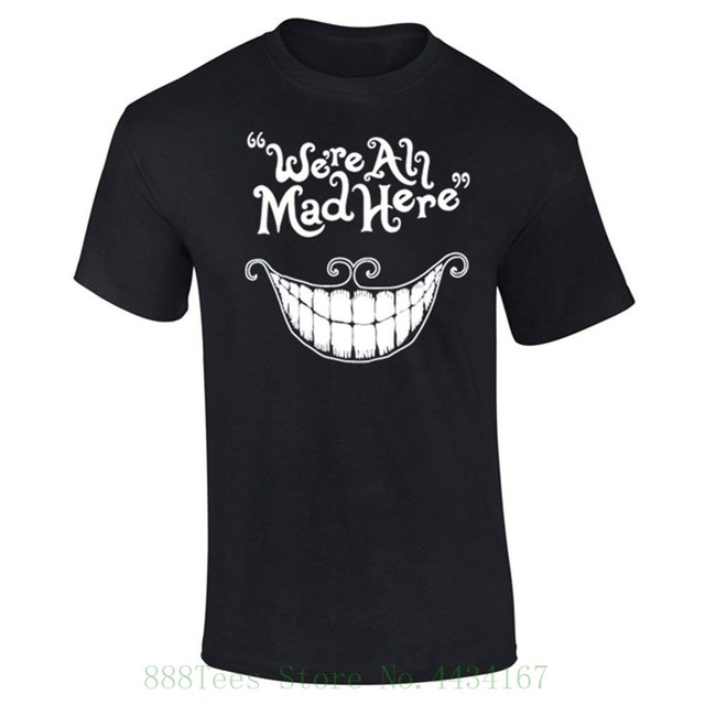 95407c068a7 Mens We re All Mad Here Cheshire Cat Quote T shirt Summer Man T shirt Tops  Tees New