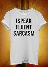 I Speak Fluent Sarcasm Funny Hipster Men Women Unisex T Shirt Top Vest 922 New Shirts Tops Tee