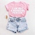 La Rosa No soy Una Persona Madrugadora Camisa Tumblr Camiseta TEE mujeres Camiseta de Algodón de verano