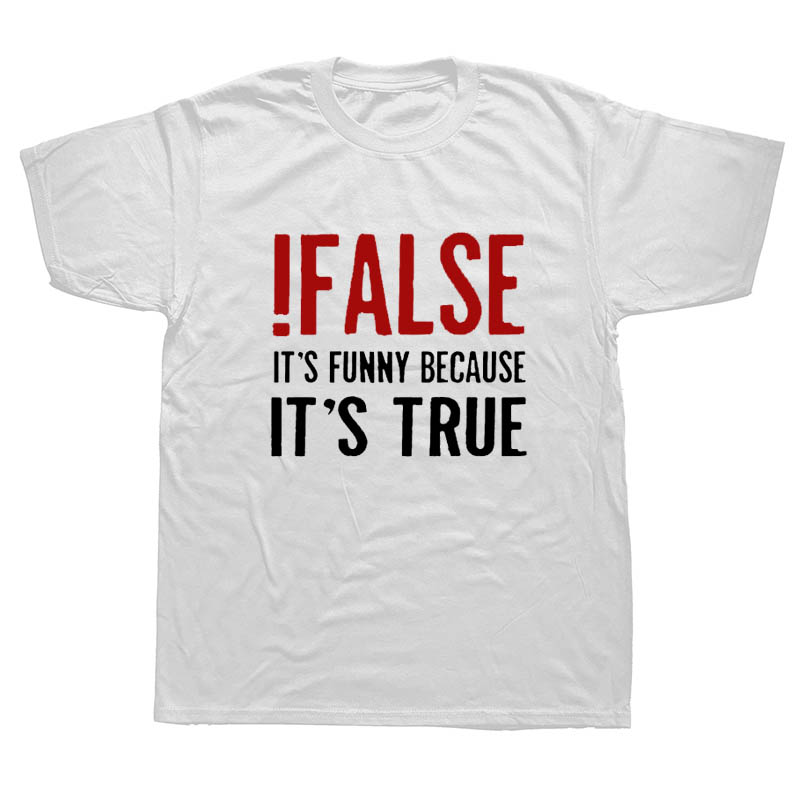 False It's Funny Because It's True T-Shirt Programmer Quote Printed T Shirt Funny Java The IT Crowd Geek Nerd Tee Shirts