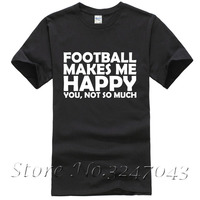 Footballer Makes Me Happy You Not So Much Mens T Shirt Homme High Quality