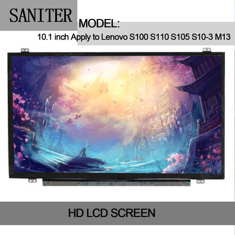 SANITER Apply to Lenovo S100 S110 S105 S10-3 M13 10 inch ultra-thin LCD screen display saniter apply to lenovo x110e x100e x120 x135 u121 u165 s205 s206 b116xw03 n116b6 l04 lp116wh2 ltn116at02 11 6 inch lcd screen
