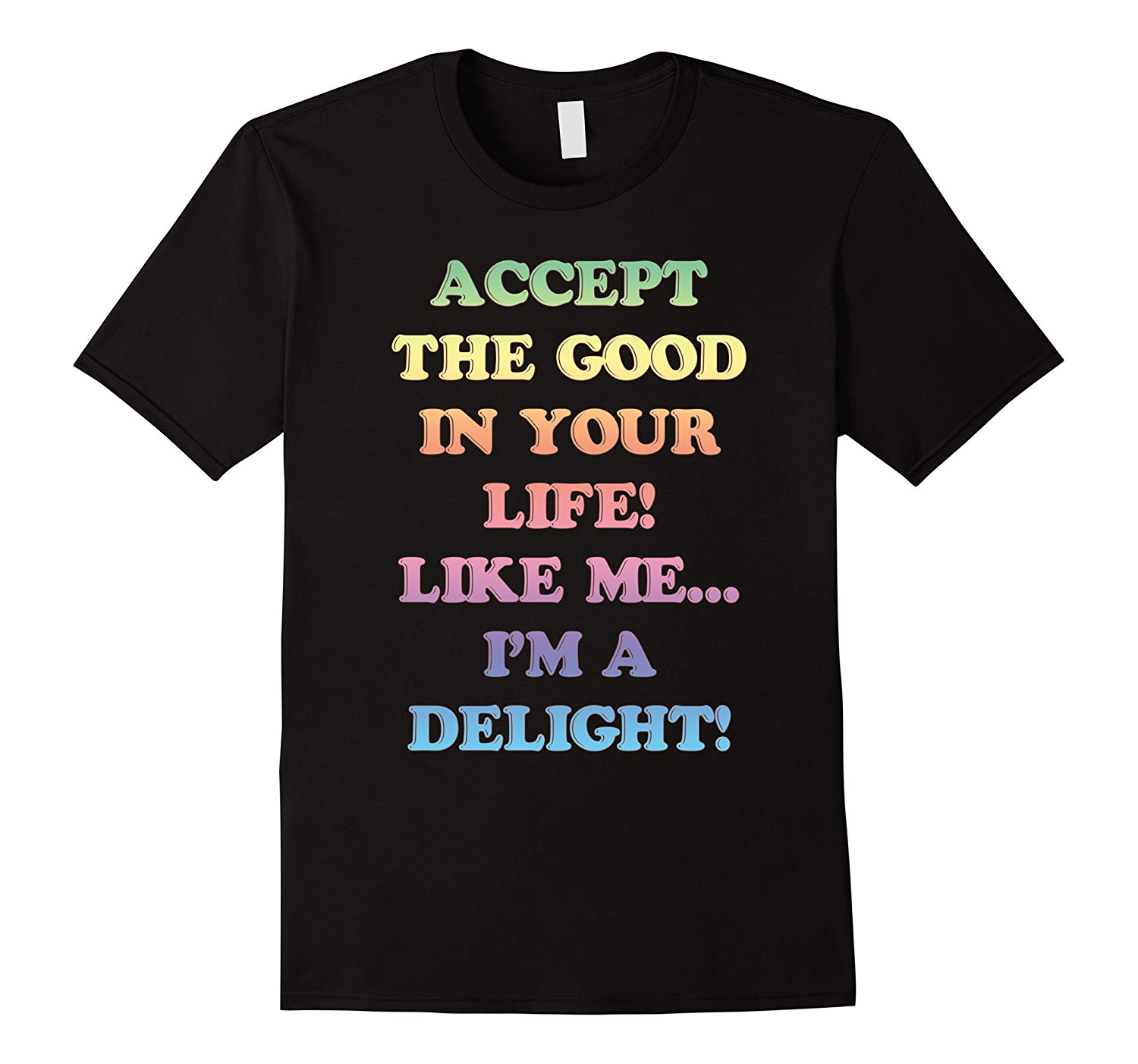 Accept The Good In Your Life Im Delight T-Shirt
