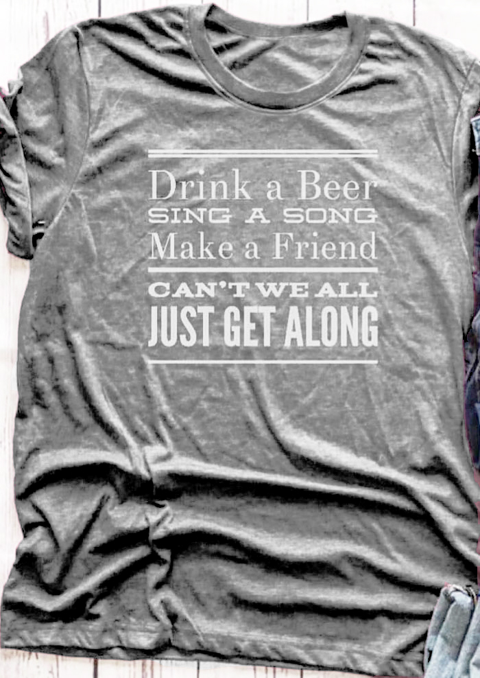 Drink A Beer Sing A Song Make a Friend T-Shirt Tumblr Short Sleeve Cotton Tee Gray Clothing Tops Slogan Aesthetic Camisetas image