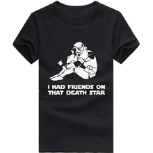 Free Shipping I HAD FRIENDS ON THAT DEATH STAR T-Shirt Star Wars T Shirts Men Cotton Man tshirt O Neck Short Sleeve Mens Tops