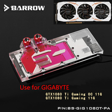 BARROW Full Cover Graphics Card Block use for GIGABYTE GTX1080TI-GAMING-11G / OC 11G GPU Radiator Block LRC RGB to AURA 4PIN