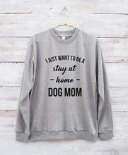 I just want to be a stay at home dog mom sweatshirt women funny gift tumblr sweatshirt-E539