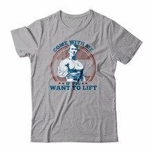 Pánské tričko s Arnoldem Schwarzeneggerem s nápisem Come With Me If You Want To Lift