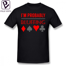 Poker T Shirt Im Probably Bluffing Gifts P T-Shirt Big Men Tee Print Cotton Short-Sleeve Basic Tshirt