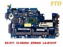 Оригинальный Для ACER E5-571G материнская плата для ноутбука E5-571 I3-4005U Z5WAH LA-B161P испытанное хорошее Бесплатная доставка