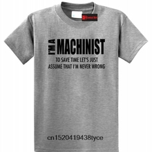 0ba61b3d I'm A Machinist Assume I'm Never Wrong Funny T Shirt Work Machine