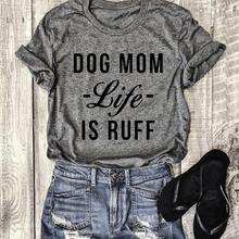Women Dog Mom Life Is Ruff Letter Printed O-Neck T-Shirt 2018 Fashion Short Sleeve Casual Top Tee All Matched Gray Basic T Shirt