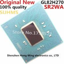 100% New SR2WA GL82H270 BGA Chipset
