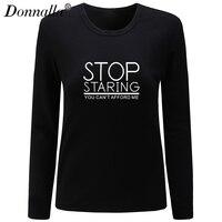 Donnalla Women T Shirt O Neck Long Sleeve Cotton Shirt Stop Staring You Can T Afford