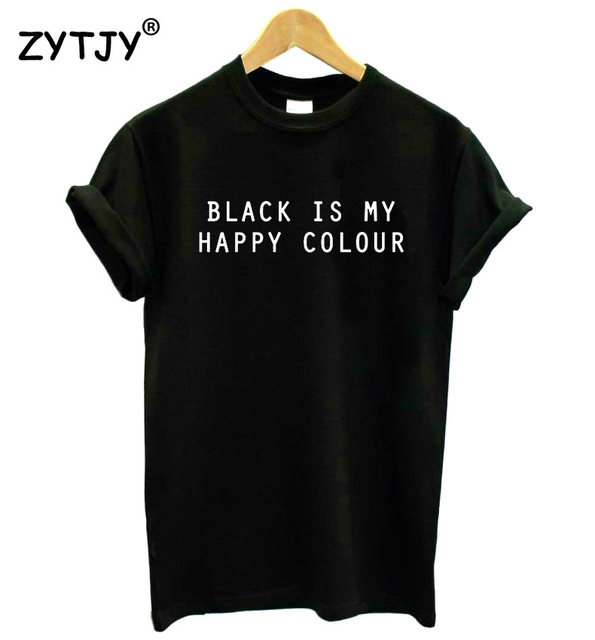 Black Is My Happy Colour Letters Print Women Tshirt Cotton Funny ...