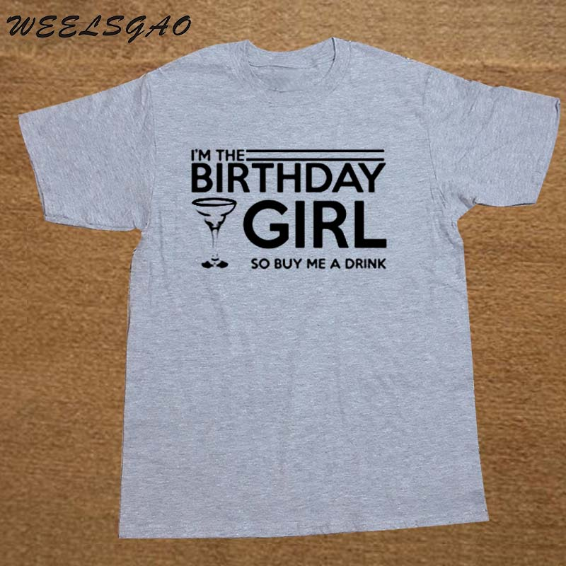 WEELSGAO T Shirts Leisure Fashion Summer Men Crew Neck Short Sleeve Office IM The Birthday Girl So Buy Me A Drink Tee In From Mens Clothing