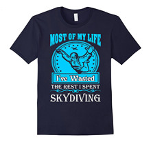 Most Of My Life Wasted The Rest I Spent Skydiving Tshirt  Free shipping newest Fashion Classic Funny Unique gift