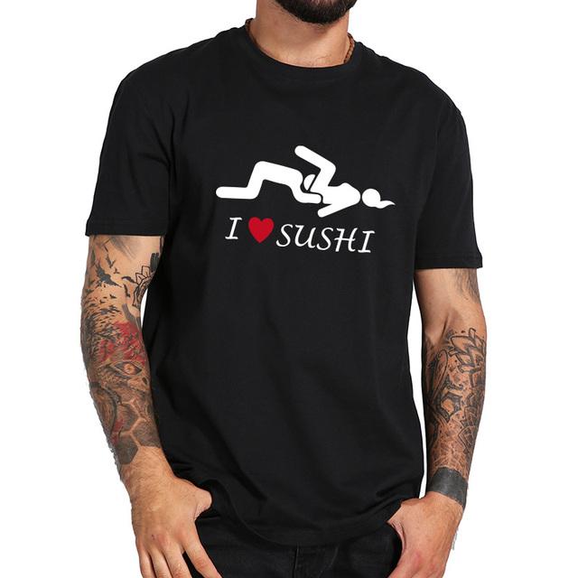 Kocham Sushi T Shirt dla mężczyzn humor dla dorosłych projekt T-shirt męski 2018 New Arrival Casual topy Tee Homme US rozmiar tanie i dobre opinie Mężczyźni Tees Drukuj Krótki O-neck Regular COTTON VESTA COCOA Suknem Na co dzień Black White Tshirt S-XXL(Standard EU US Size)
