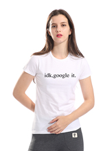 idk, google it funny t shirt women 2017 summer new short sleeve o-neck t-shirt women casual slim fit style tshirt brand clothing