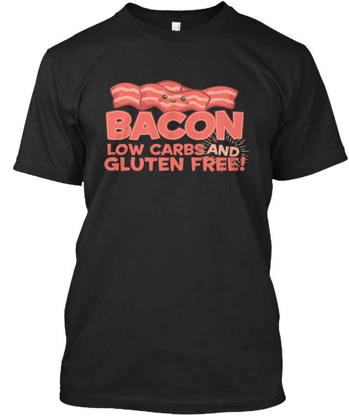 Bacon Low Carbs And Gluten Free - Free! T-shirt elegantMen T Shirts Short