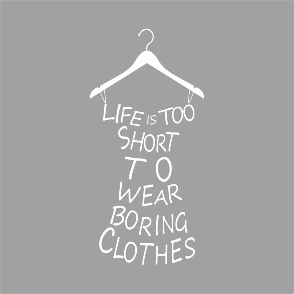 Clothes Quotes Us 5 92 Life Is Too Short To Wear Boring Clothes Vinyl Wall Stickers Quotes Removable Living Room Decal For Home Decor Art Decorative In Wall