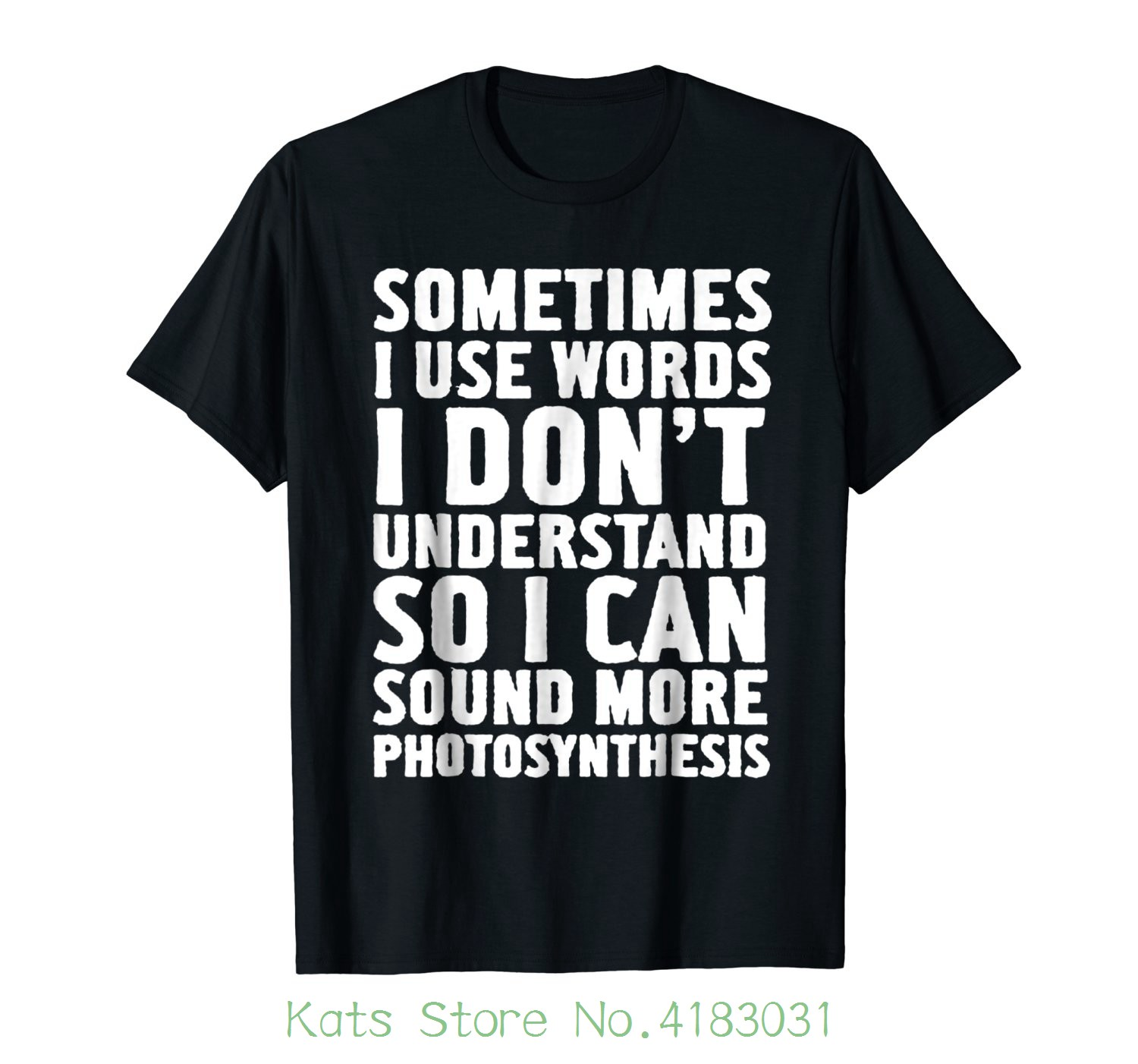 Sometimes I Use Words I Dont Understand... Funny T-shirt New T-shirt Men Fashion T Shirt ...