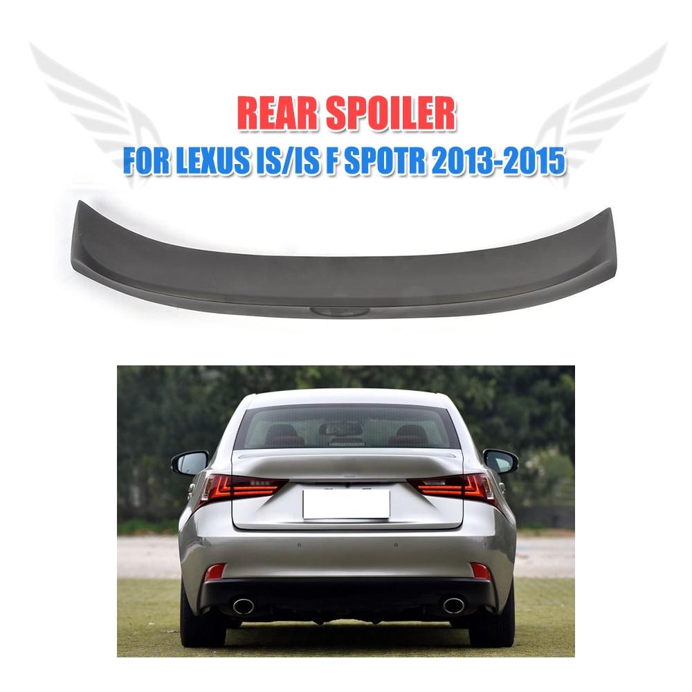 Auto Rear Trunk Boot Spoiler Wing For Lexus IS F Sport Sedan 4Door 2013-2015 PU Unpainted Black Car Styling