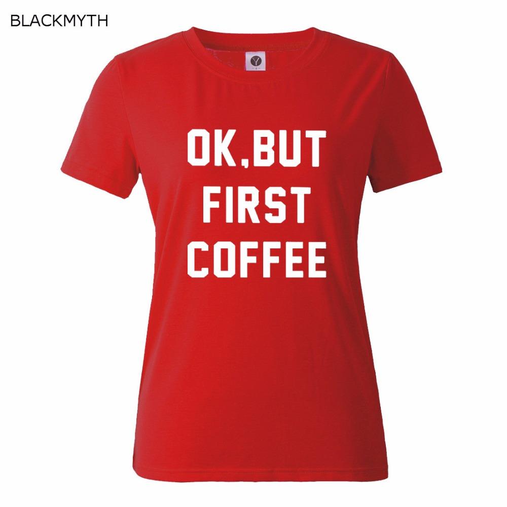 HTB1ABsEQFXXXXcnXFXXq6xXFXXXr - OK BUT FIRST COFFEE Letters Print Cotton Casual T shirt