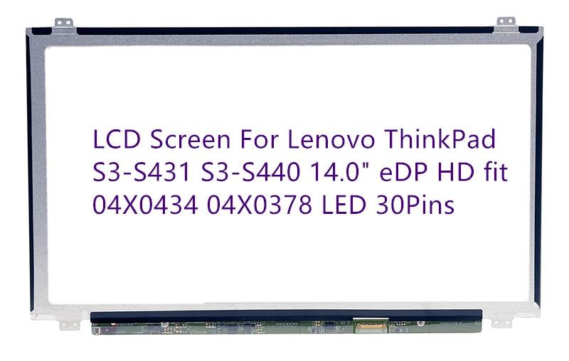 LCD Screen For Lenovo ThinkPad S3-S431 S3-S440 14.0 eDP HD fit 04X0434 04X0378 LED 30PinsLCD Screen For Lenovo ThinkPad S3-S431 S3-S440 14.0 eDP HD fit 04X0434 04X0378 LED 30Pins