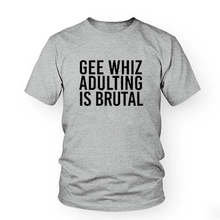 4b4ba465494 Gee Whiz Adulting Is Brutal T-shirt casual tops tee high quality letter  print unisex