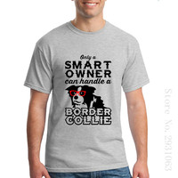 New Casual T Shirts Smart Owner Can Handle A Border Collie Smart Dog Men S Short
