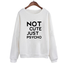 Casual Female Tracksuit Not Cute Just Psycho Funny Women Sweatshirt Black White Crewneck Hoodies Pullover